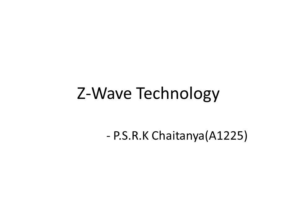 Z-Wave Technology - P.S.R.K Chaitanya(A1225)