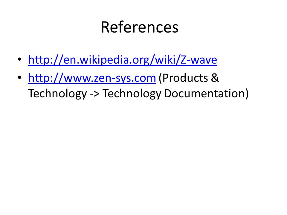 References http://en.wikipedia.org/wiki/Z-wave http://www.zen-sys.com (Products & Technology -> Technology Documentation) http://www.zen-sys.com