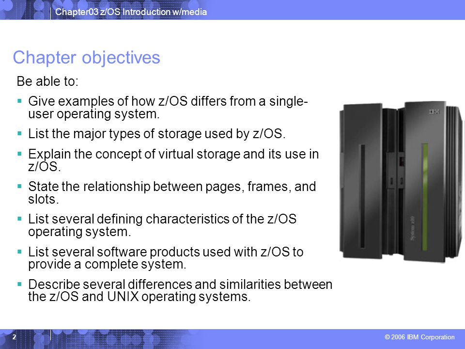 Introduction to z/OS Basics © 2006 IBM Corporation Chapter 3: z/OS Overview