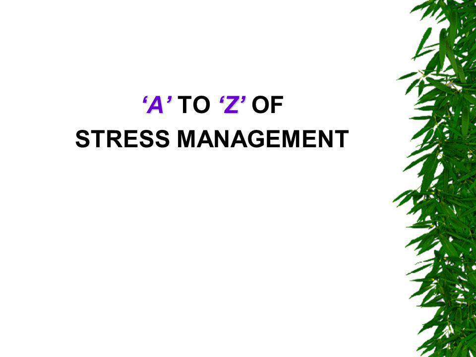 'A''Z' 'A' TO 'Z' OF STRESS MANAGEMENT