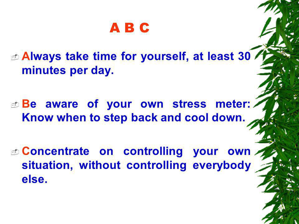 A B C  Always take time for yourself, at least 30 minutes per day.