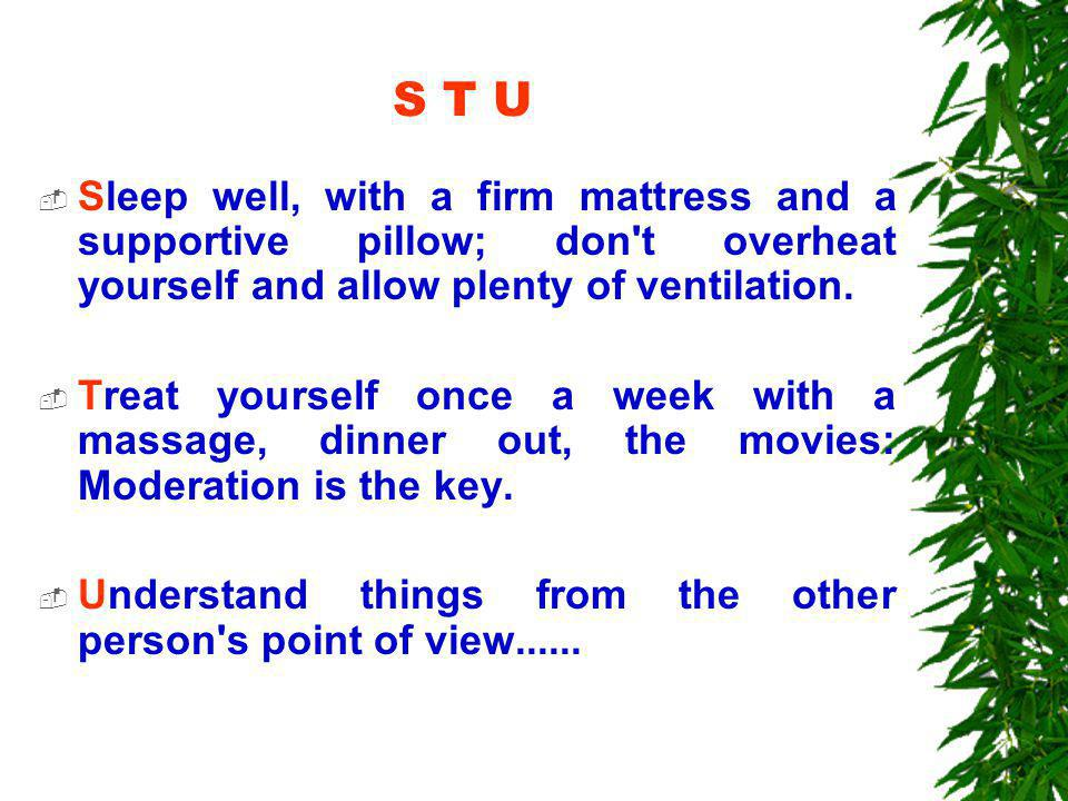 S T U  Sleep well, with a firm mattress and a supportive pillow; don t overheat yourself and allow plenty of ventilation.
