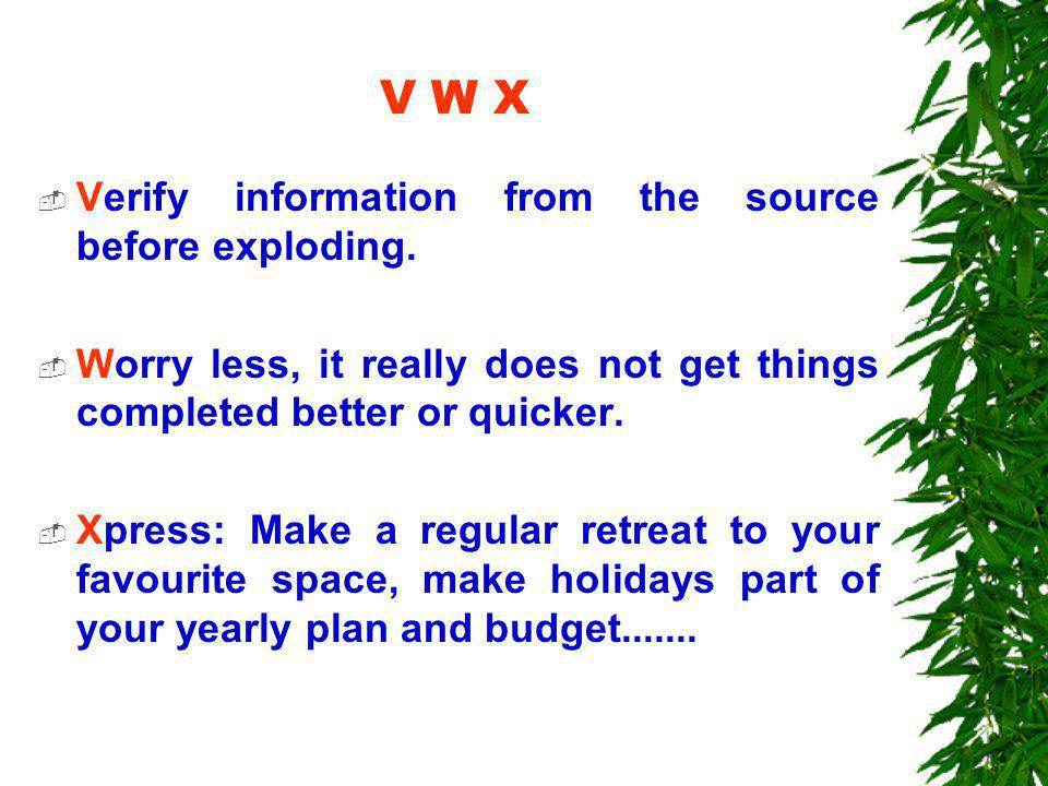 V W X  Verify information from the source before exploding.