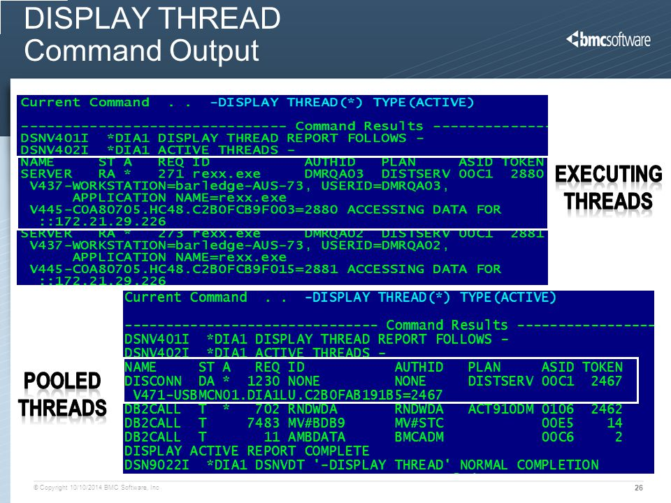 © Copyright 10/10/2014 BMC Software, Inc 26 DISPLAY THREAD Command Output