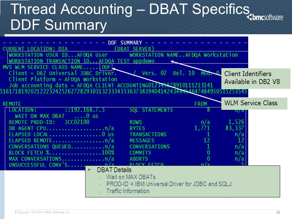 © Copyright 10/10/2014 BMC Software, Inc 32 Thread Accounting – DBAT Specifics DDF Summary Client Identifiers Available in DB2 V8 WLM Service Class DB