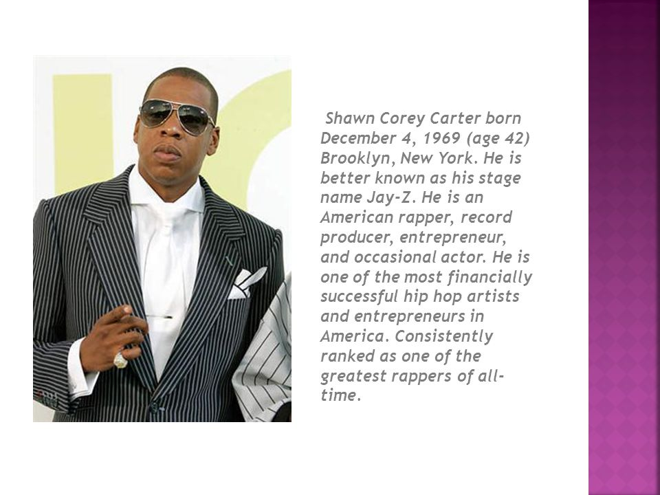 Shawn Corey Carter born December 4, 1969 (age 42) Brooklyn, New York.