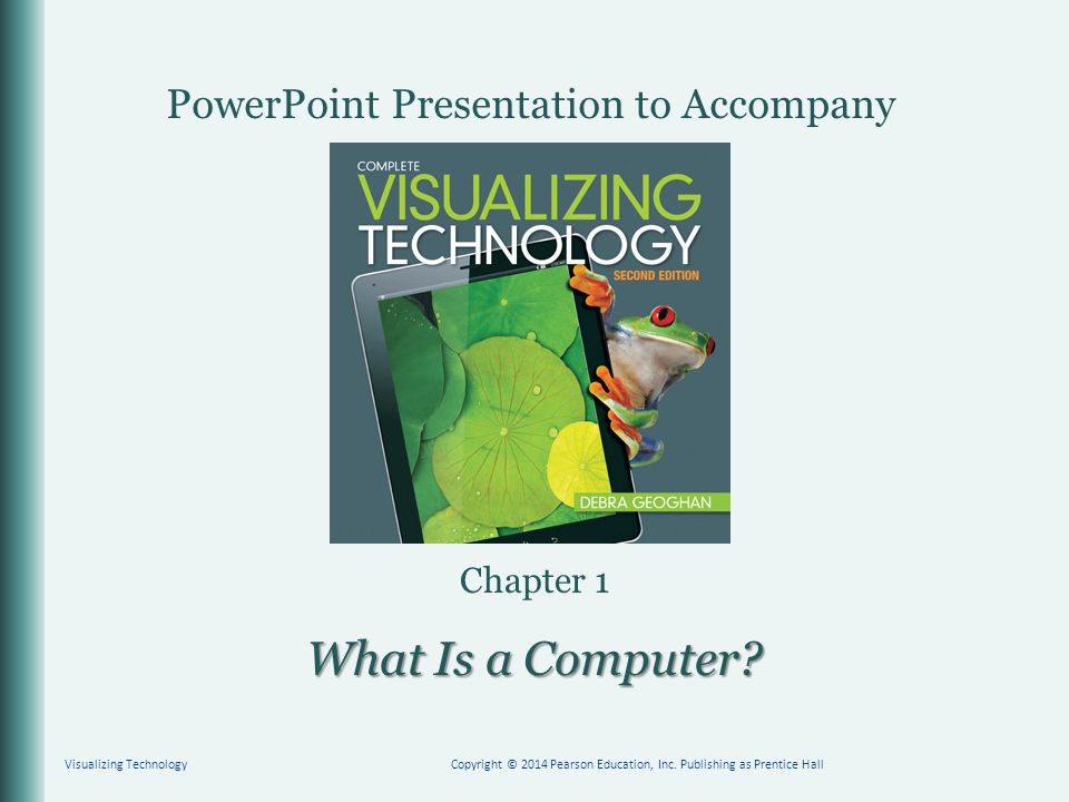 PowerPoint Presentation to Accompany Chapter 1 Visualizing TechnologyCopyright © 2014 Pearson Education, Inc. Publishing as Prentice Hall What Is a Co