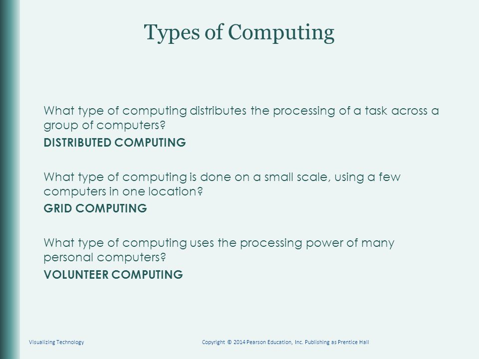 What type of computing distributes the processing of a task across a group of computers? DISTRIBUTED COMPUTING What type of computing is done on a sma