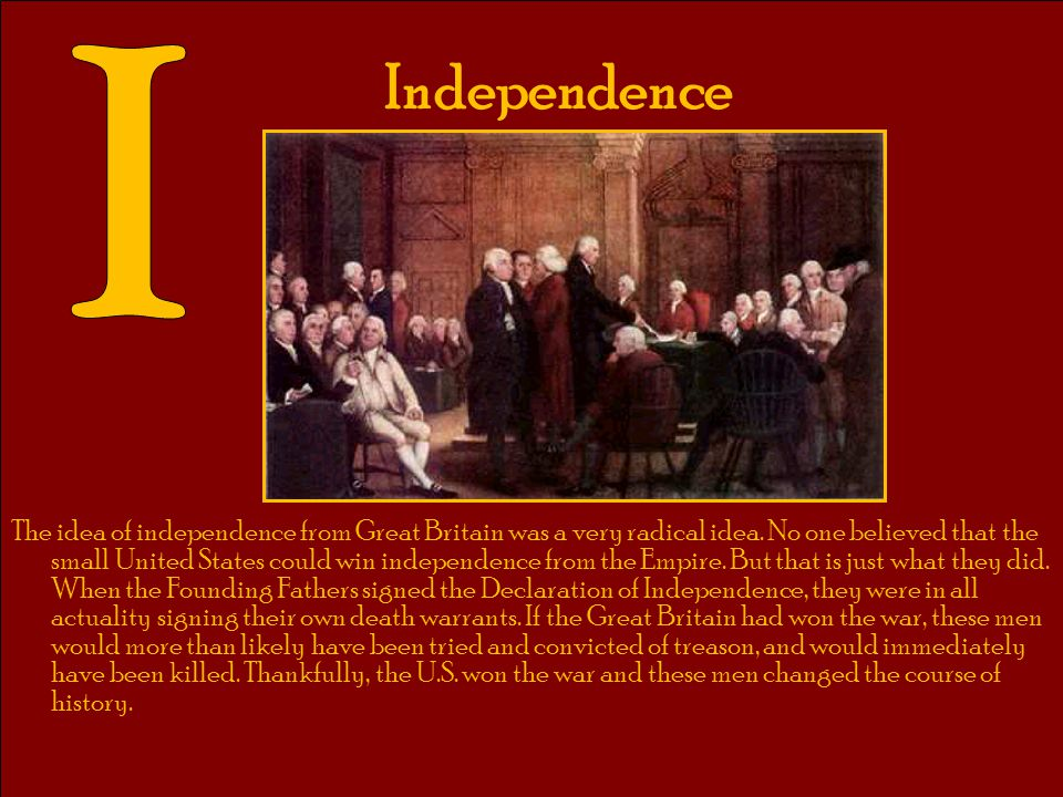 Independence The idea of independence from Great Britain was a very radical idea. No one believed that the small United States could win independence