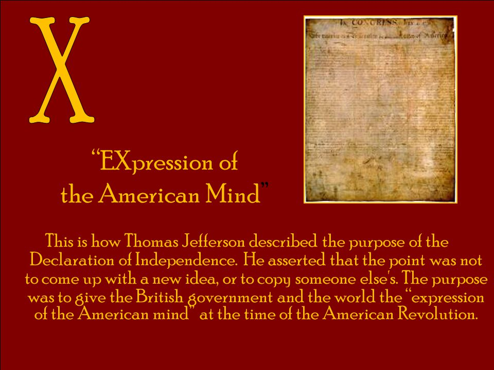 """""""EXpression of the American Mind"""" This is how Thomas Jefferson described the purpose of the Declaration of Independence. He asserted that the point wa"""