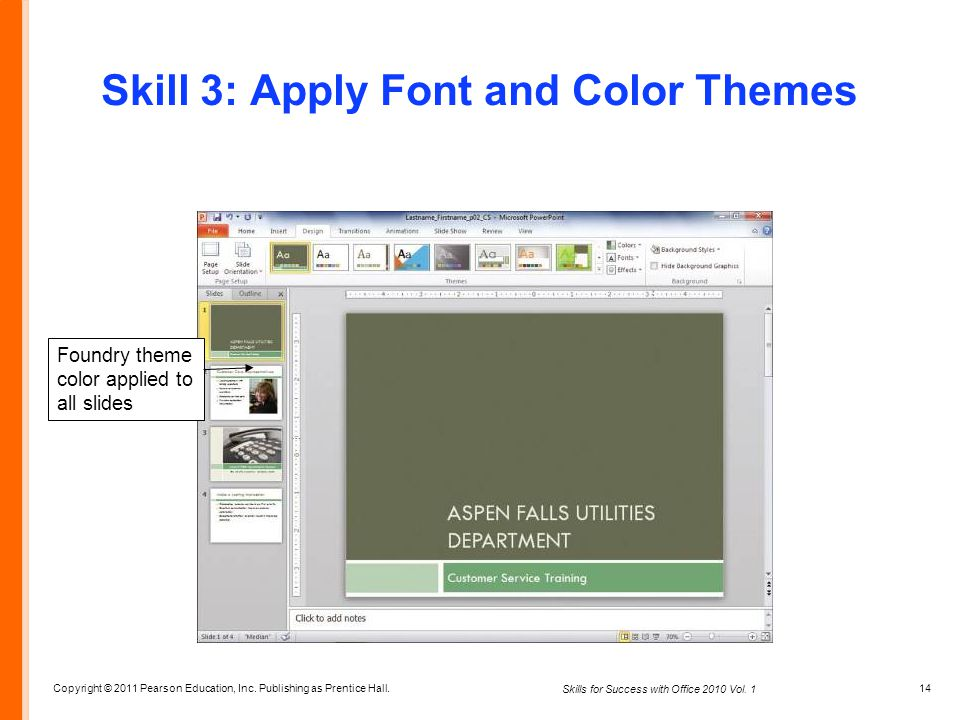 Copyright © 2011 Pearson Education, Inc. Publishing as Prentice Hall. 14 Skills for Success with Office 2010 Vol. 1 Skill 3: Apply Font and Color Them
