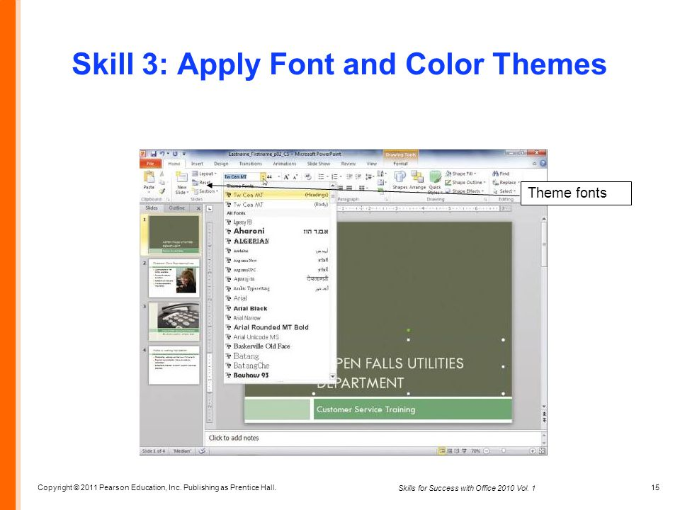 Copyright © 2011 Pearson Education, Inc. Publishing as Prentice Hall. 15 Skills for Success with Office 2010 Vol. 1 Skill 3: Apply Font and Color Them