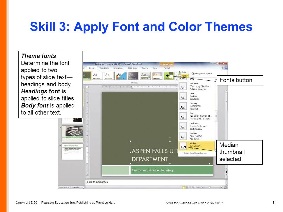 Copyright © 2011 Pearson Education, Inc. Publishing as Prentice Hall. 16 Skills for Success with Office 2010 Vol. 1 Skill 3: Apply Font and Color Them
