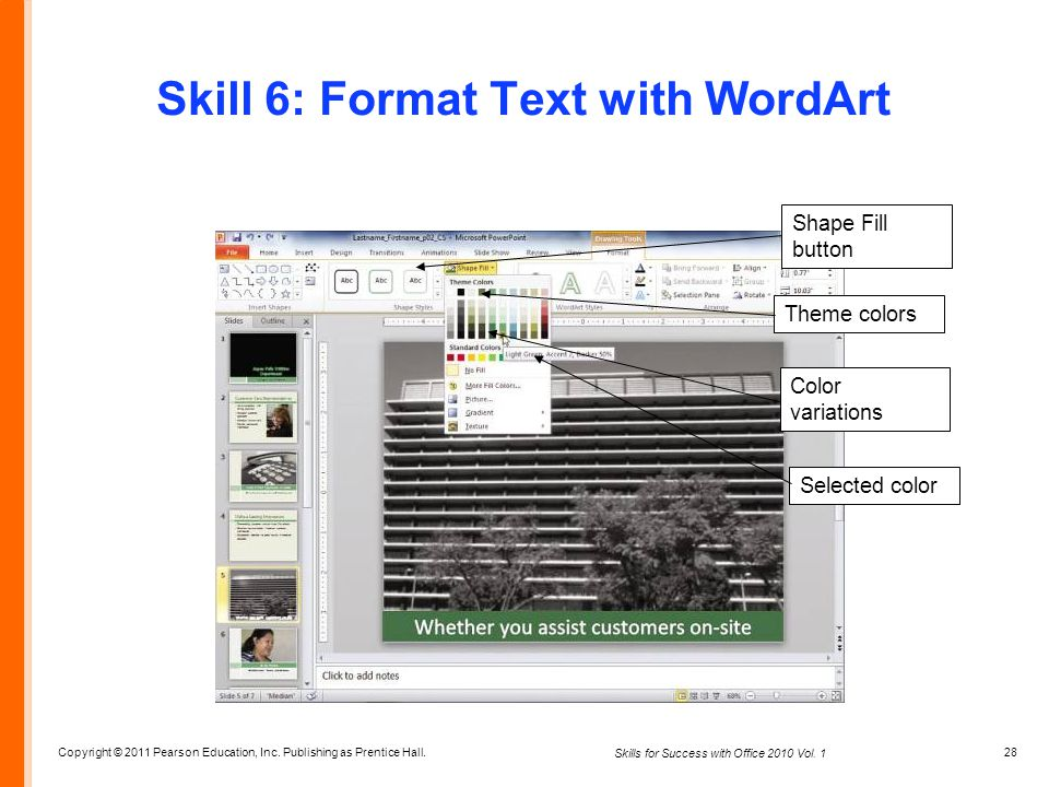 Copyright © 2011 Pearson Education, Inc. Publishing as Prentice Hall. 28 Skills for Success with Office 2010 Vol. 1 Skill 6: Format Text with WordArt