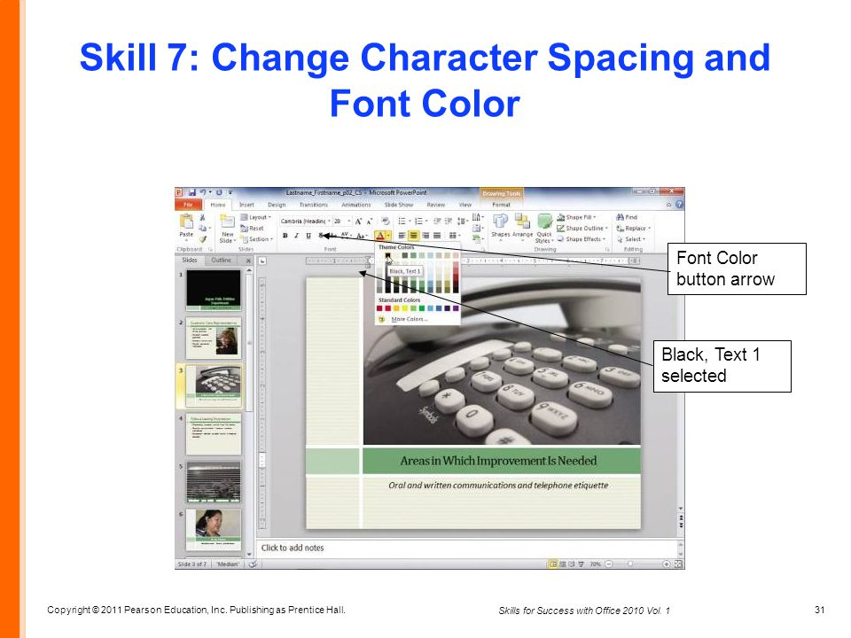 Copyright © 2011 Pearson Education, Inc. Publishing as Prentice Hall. 31 Skills for Success with Office 2010 Vol. 1 Skill 7: Change Character Spacing