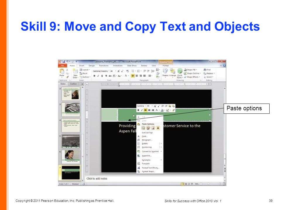 Copyright © 2011 Pearson Education, Inc. Publishing as Prentice Hall. 39 Skills for Success with Office 2010 Vol. 1 Skill 9: Move and Copy Text and Ob