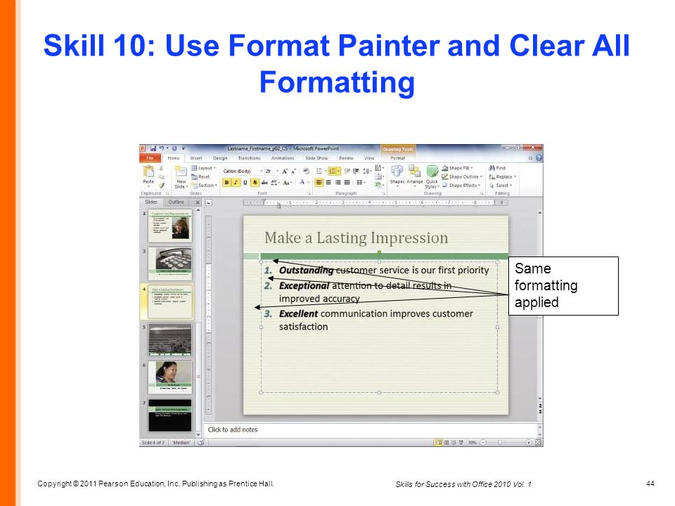 Copyright © 2011 Pearson Education, Inc. Publishing as Prentice Hall. 44 Skills for Success with Office 2010 Vol. 1 Skill 10: Use Format Painter and C