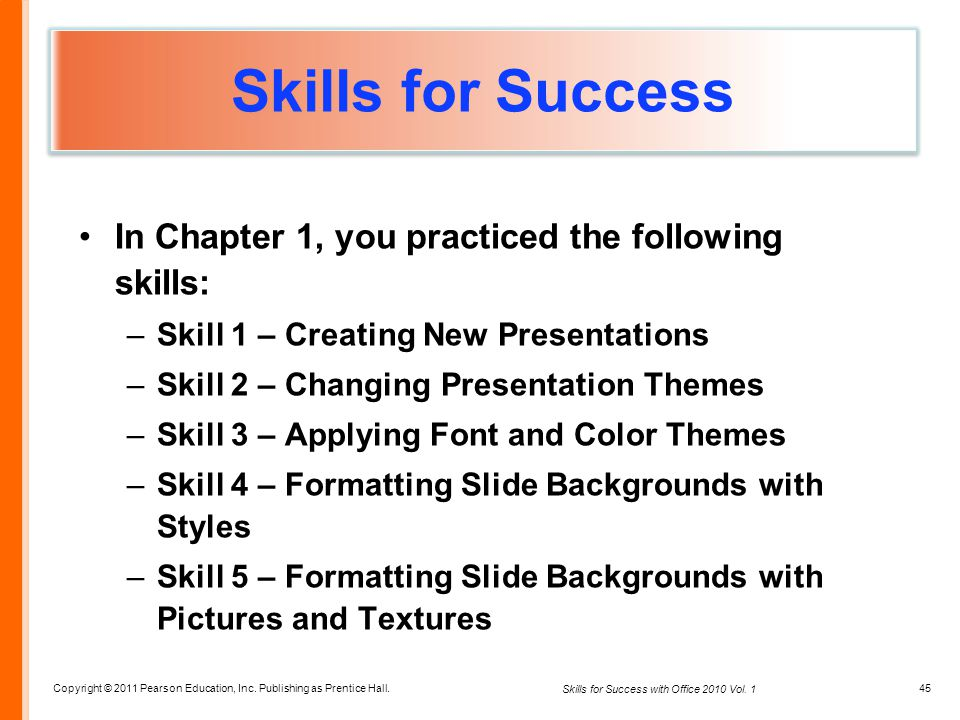 Copyright © 2011 Pearson Education, Inc. Publishing as Prentice Hall. 45 Skills for Success with Office 2010 Vol. 1 Skills for Success In Chapter 1, y