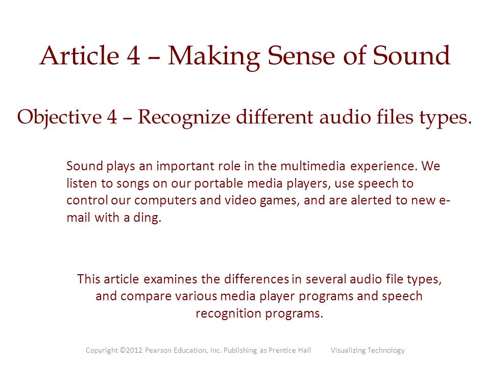 Article 4 – Making Sense of Sound Objective 4 – Recognize different audio files types. Sound plays an important role in the multimedia experience. We