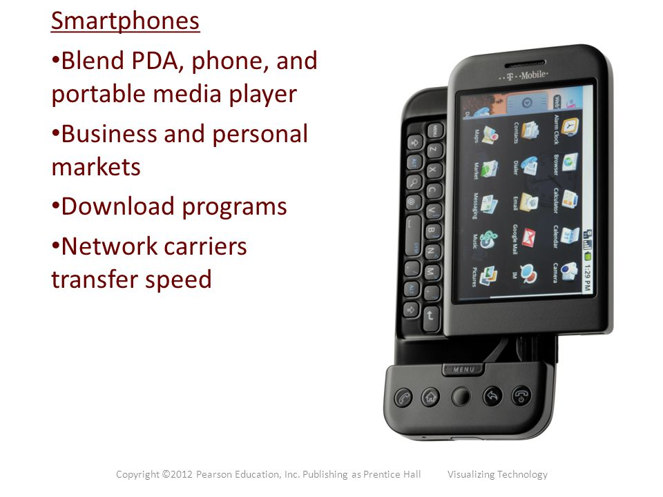 Smartphones Blend PDA, phone, and portable media player Business and personal markets Download programs Network carriers transfer speed Copyright ©201