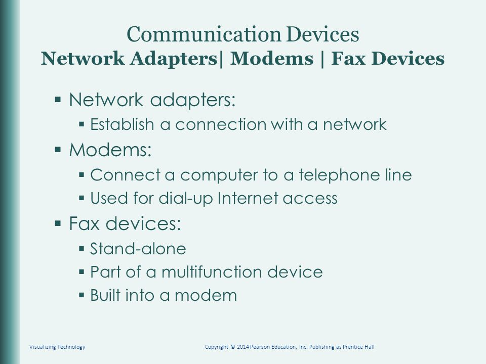 Communication Devices Network Adapters| Modems | Fax Devices  Network adapters:  Establish a connection with a network  Modems:  Connect a compute