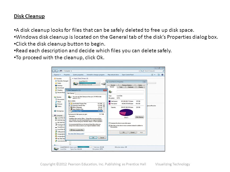 Disk Cleanup A disk cleanup looks for files that can be safely deleted to free up disk space.