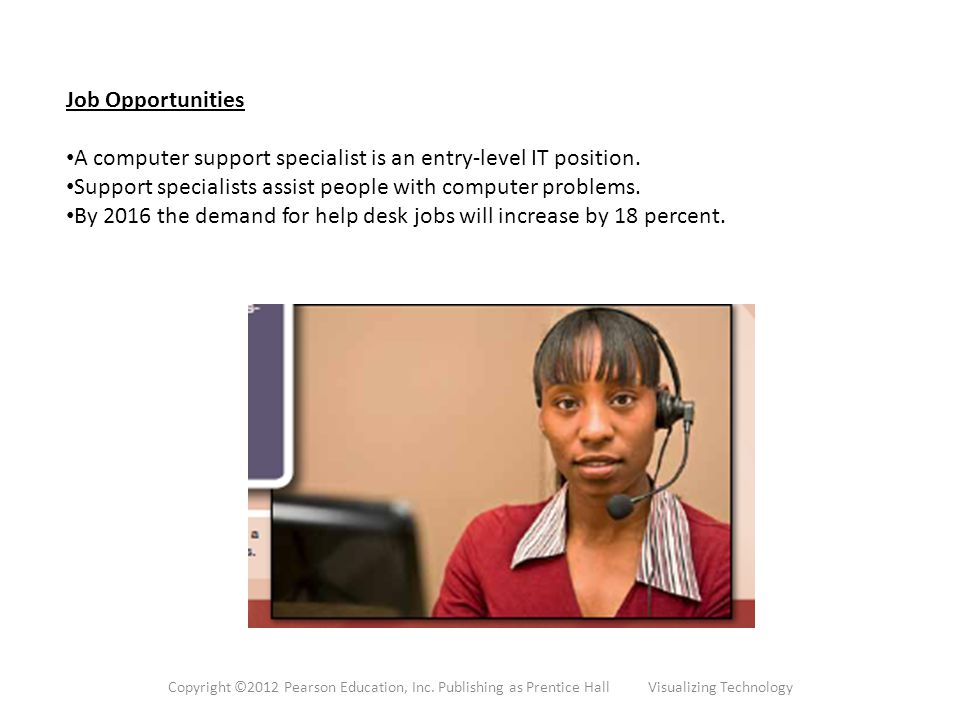 Job Opportunities A computer support specialist is an entry-level IT position.