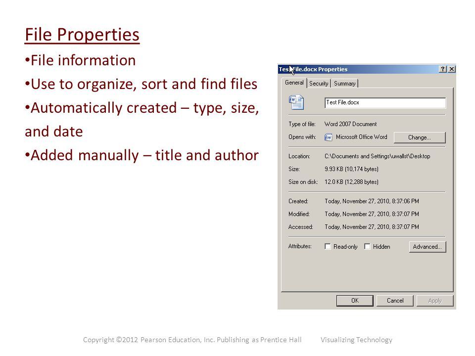 File Properties File information Use to organize, sort and find files Automatically created – type, size, and date Added manually – title and author C