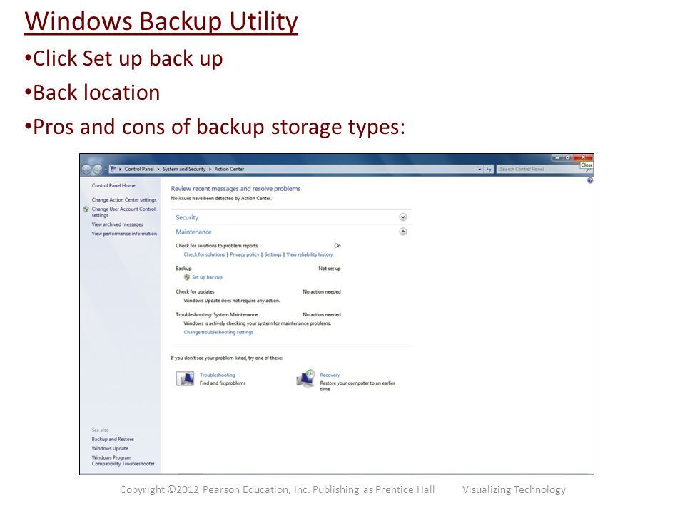 Windows Backup Utility Click Set up back up Back location Pros and cons of backup storage types: Copyright ©2012 Pearson Education, Inc. Publishing as