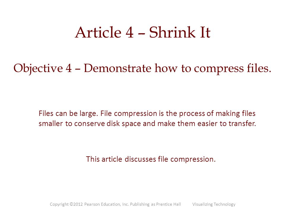 Article 4 – Shrink It Objective 4 – Demonstrate how to compress files. Files can be large. File compression is the process of making files smaller to