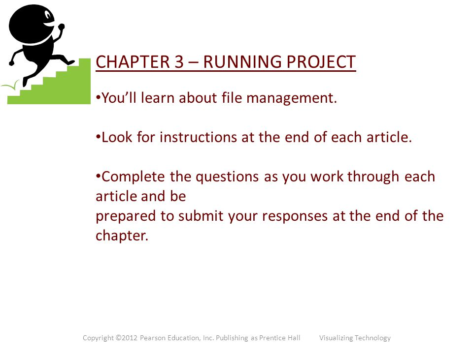 CHAPTER 3 – RUNNING PROJECT You'll learn about file management. Look for instructions at the end of each article. Complete the questions as you work t