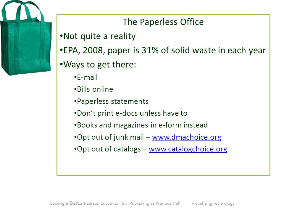 The Paperless Office Not quite a reality EPA, 2008, paper is 31% of solid waste in each year Ways to get there: E-mail Bills online Paperless statemen