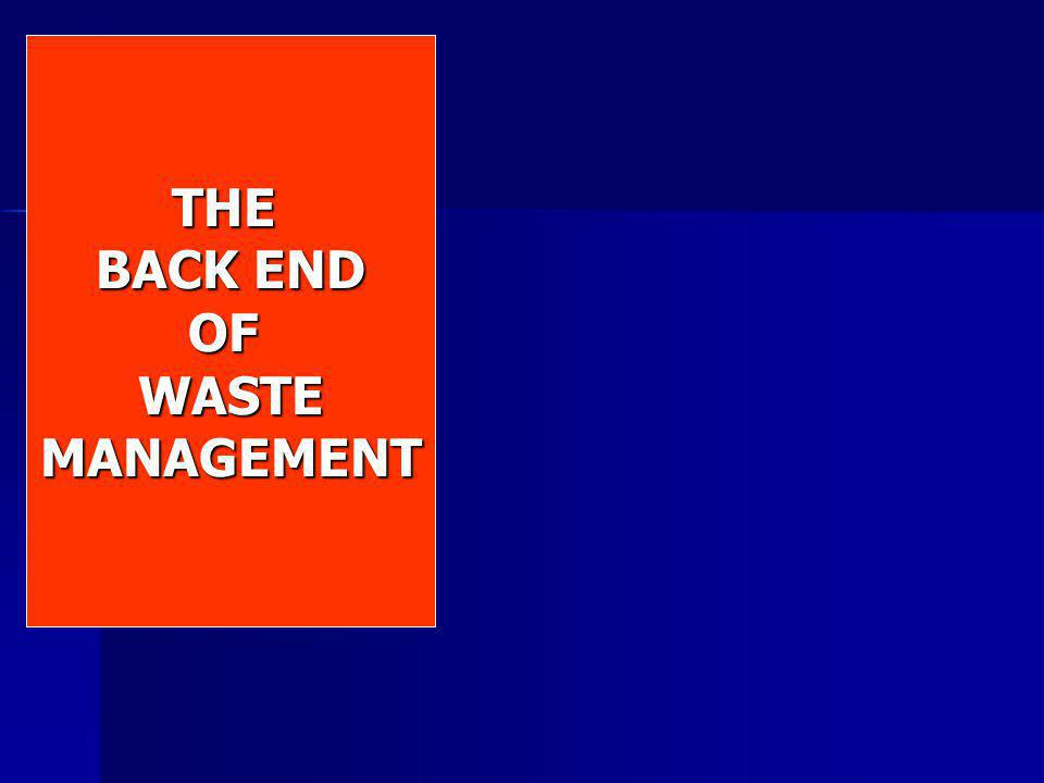 NO to INCINERATORS NO to LANDFILLS THE BACK END OFWASTEMANAGEMENT