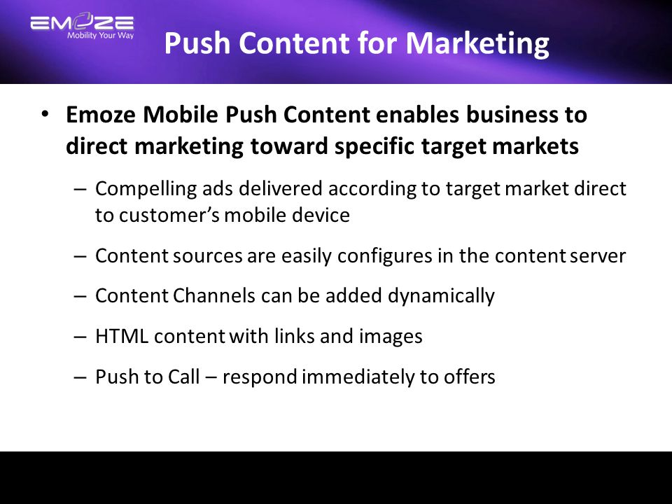 Push Content for Marketing Emoze Mobile Push Content enables business to direct marketing toward specific target markets – Compelling ads delivered ac