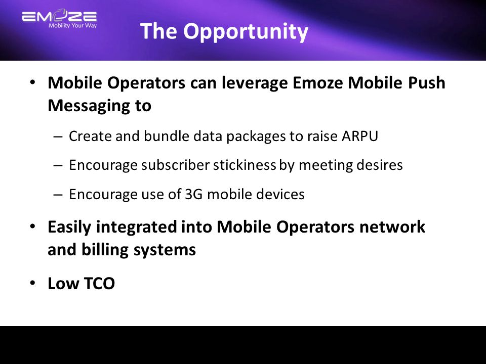 The Opportunity Mobile Operators can leverage Emoze Mobile Push Messaging to – Create and bundle data packages to raise ARPU – Encourage subscriber st