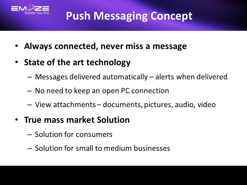 Push Messaging Concept Always connected, never miss a message State of the art technology – Messages delivered automatically – alerts when delivered –