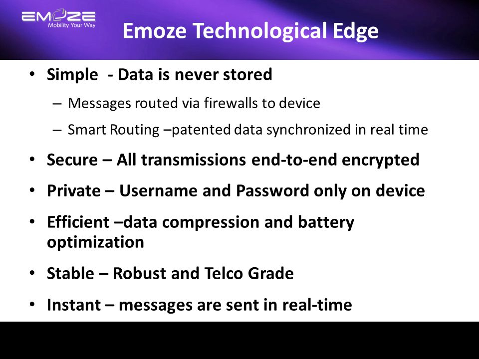 Emoze Technological Edge Simple - Data is never stored – Messages routed via firewalls to device – Smart Routing –patented data synchronized in real t