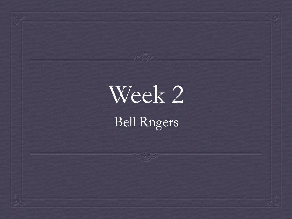 Week 2 Bell Rngers