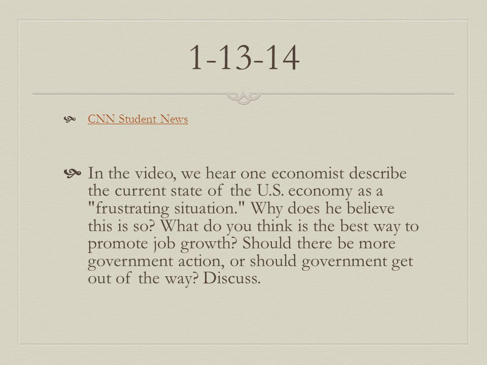 1-13-14  CNN Student News CNN Student News  In the video, we hear one economist describe the current state of the U.S. economy as a