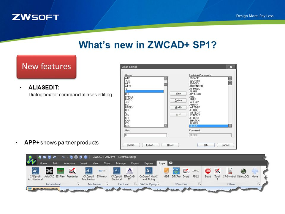 What's new in ZWCAD+ SP1? New features ALIASEDIT: Dialog box for command aliases editing APP+ shows partner products