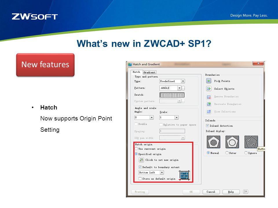 What's new in ZWCAD+ SP1? New features Hatch Now supports Origin Point Setting