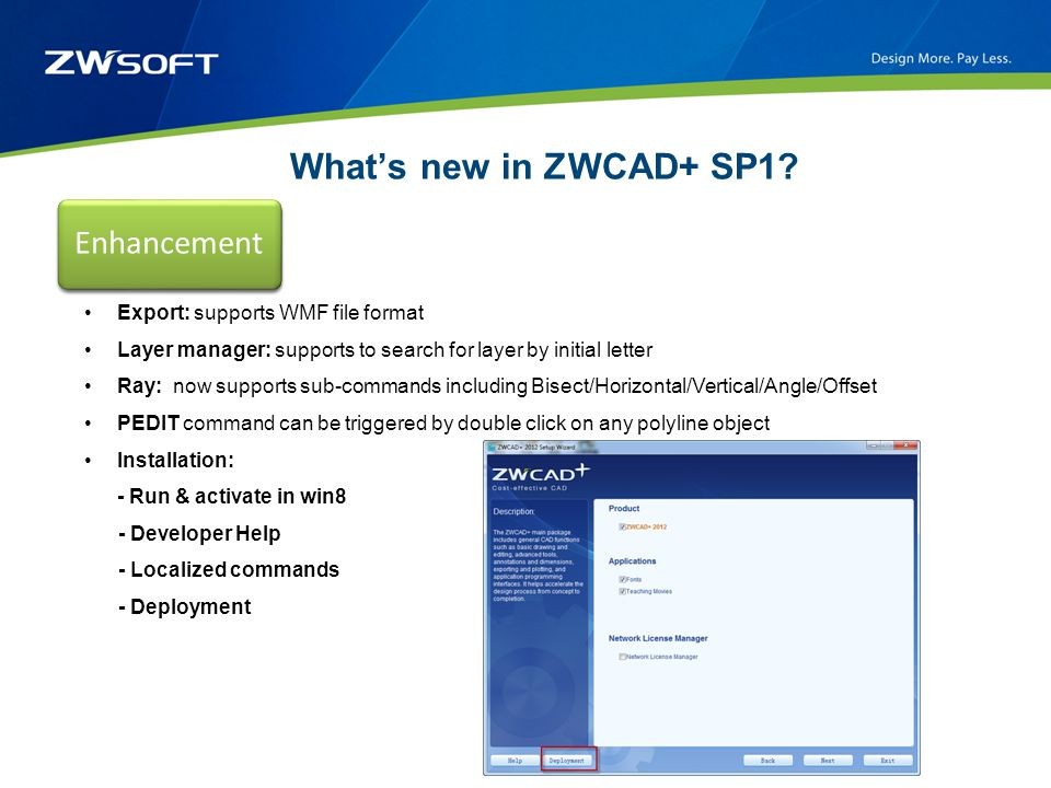 What's new in ZWCAD+ SP1? New features Enhancement Export: supports WMF file format Layer manager: supports to search for layer by initial letter Ray: