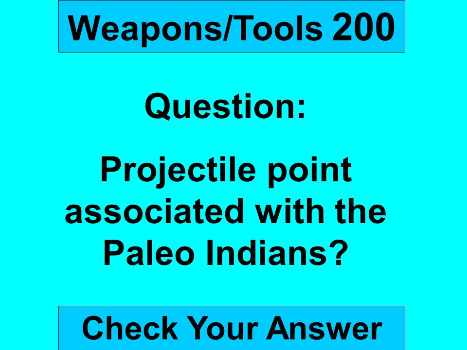 Weapons/Tools 200 Question: Projectile point associated with the Paleo Indians? Check Your Answer