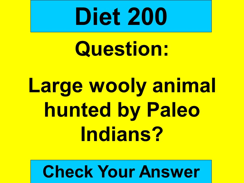 Diet 200 Question: Large wooly animal hunted by Paleo Indians? Check Your Answer