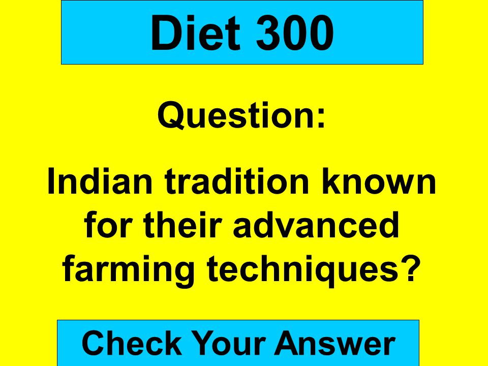 Diet 300 Question: Indian tradition known for their advanced farming techniques? Check Your Answer