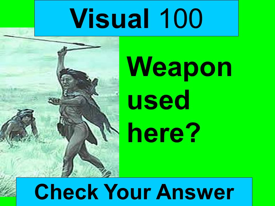 Visual 100 Check Your Answer Weapon used here?