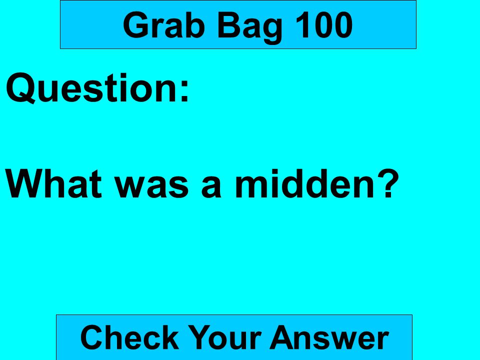 Grab Bag 100 Question: What was a midden? Check Your Answer
