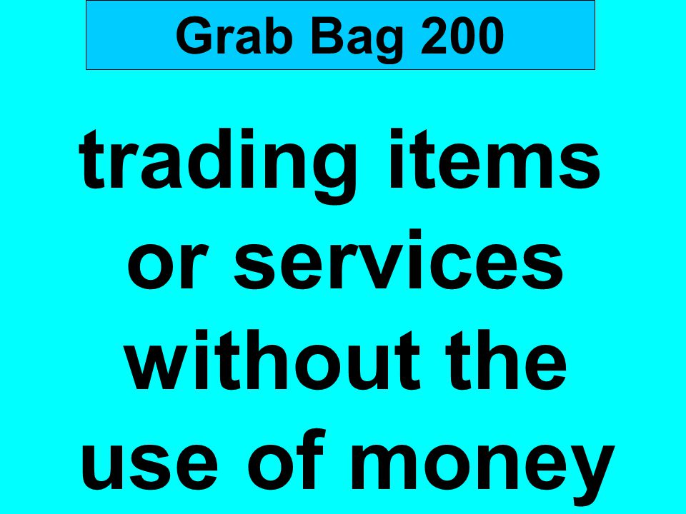 Grab Bag 200 trading items or services without the use of money