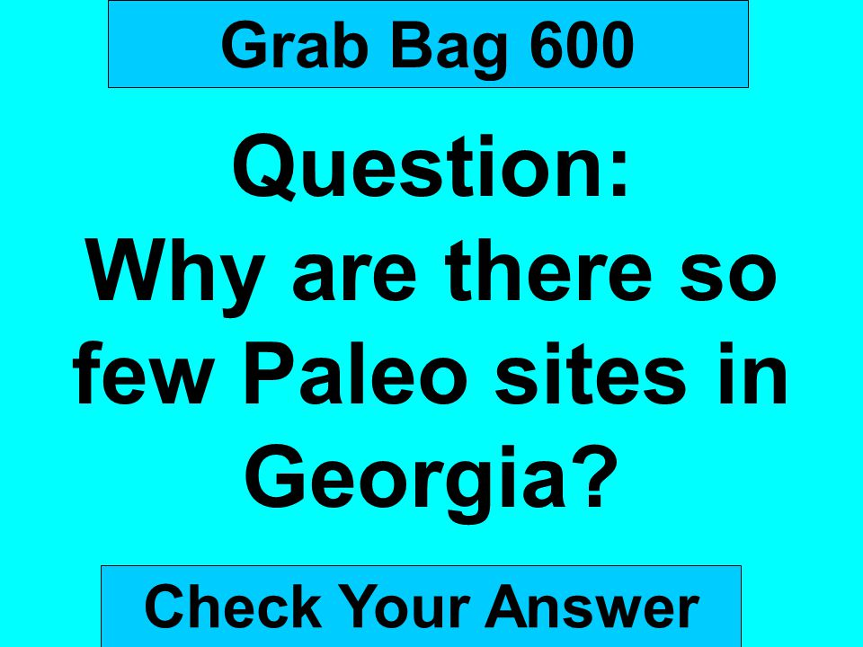 Grab Bag 600 Question: Why are there so few Paleo sites in Georgia? Check Your Answer