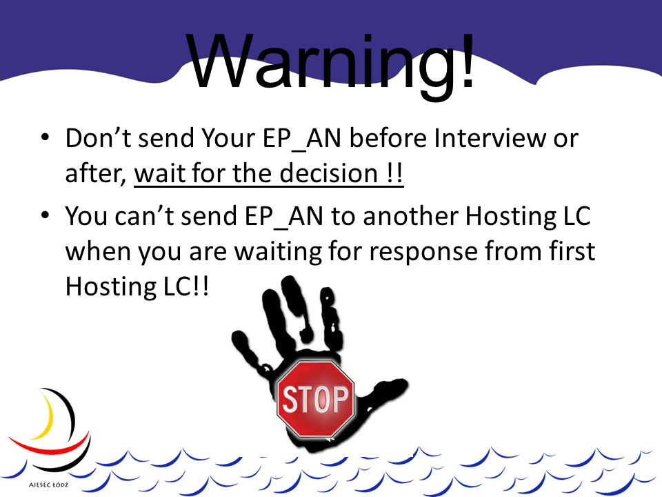 Warning. Don't send Your EP_AN before Interview or after, wait for the decision !.